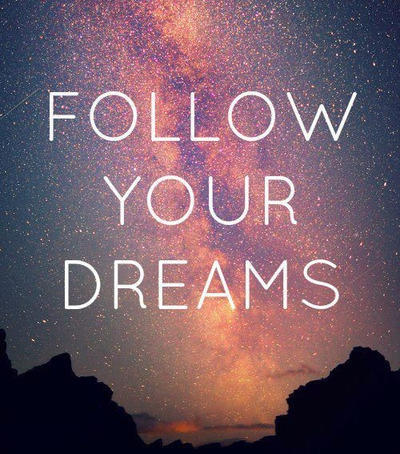 follow_your_dreams_by_jenneditions123-d5wyr6g